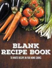Blank Recipe Book to Write Recipe in for Home Cooks:  Lifetime Recipe Book