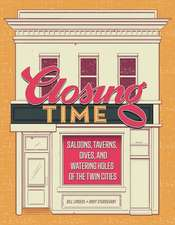 Closing Time: Saloons, Taverns, Dives, and Watering Holes of the Twin Cities