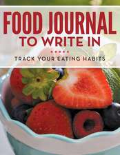 Food Journal to Write in:  Track Your Eating Habits
