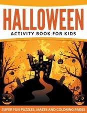 Halloween Activity Book for Kids:  Super Fun Puzzles, Mazes and Coloring Pages