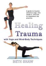 Healing Trauma with Yoga: Go from Surviving to Thriving with Mind-Body Techniques