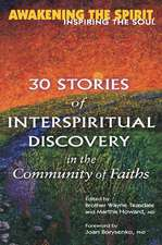 Awakening the Spirit, Inspiring the Soul: 30 Stories of Interspiritual Discovery in the Community of Faiths