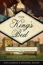 The King`s Bed – Ambition and Intimacy in the Court of Charles II