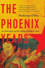 The Phoenix Years – Art, Resistance, and the Making of Modern China