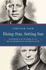 Rising Star, Setting Sun – Dwight D. Eisenhower, John F. Kennedy, and the Presidential Transition that Changed America