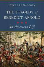 The Tragedy of Benedict Arnold – An American Life