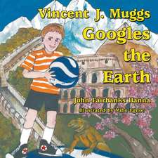 Vincent J. Muggs Googles the Earth
