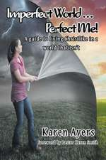 Imperfect World . . . Perfect Me! A guide to living Christlike in a world that isn't