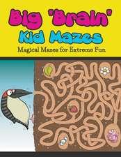 Big Brain Kid Mazes:  Magical Mazes for Extreme Fun