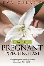 How to Get Pregnant, Expecting Fast