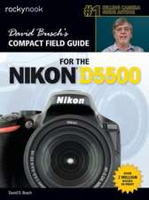 David Busch S Compact Field Guide for the Nikon D5500:  115 X-Pert Tips to Get the Most Out of Your Camera