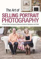 The Art of Selling Portrait Photography: In-Person Sales Techniques to Maximize Customer Satisfaction and Profits