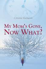 My Mom's Gone, Now What?