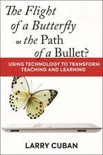 The Flight of a Butterfly or the Path of a Bullet?: Using Technology to Transform Teaching and Learning