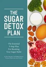 The Sugar Detox Plan – The Essential 3–Step Plan for Breaking Your Sugar Habit