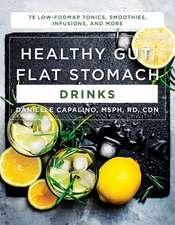 Healthy Gut, Flat Stomach Drinks – 75 Low–FODMAP Tonics, Smoothies, Infusions, and More