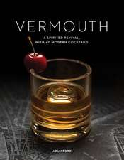 Vermouth – A Sprited Revival, with 40 Modern Cocktails