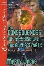 The Consequences of Messing with the Alpha's Mate [Rogue Wolfhounds 13] (Siren Publishing Everlasting Classic Manlove)