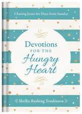 Devotions for the Hungry Heart: Chasing Jesus Six Days from Sunday