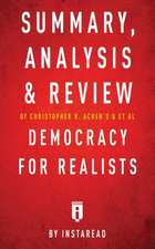 Summary, Analysis & Review of Christopher H. Achen's & Larry M. Bartels's Democracy for Realists by Instaread