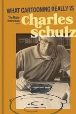 What Cartooning Really Is: The Major Interviews with Charles Schulz