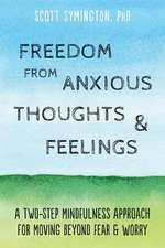 Freedom from Anxious Thoughts and Feelings: A Two-Step Mindfulness Approach for Moving Beyond Fear and Worry
