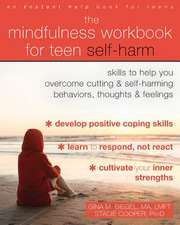 The Self-Harm Workbook for Teens: Mindfulness Skills to Help Teens Overcome Cutting and Self-Harming Behaviors, Thoughts, and Feelings