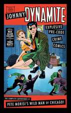 Johnny Dynamite Explosive Pre-Code Crime Comics - The Complete Adventures of Pete Morisi's Wild Man of Chicago