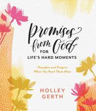 Promises from God for Life's Hard Moments: Thoughts and Prayers When You Need Them Most