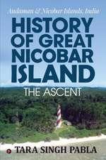 History of Great Nicobar Island the Ascent: Andaman & Nicobar Islands, India