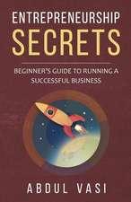 Entrepreneurship Secrets: Beginners Guideto Running a Successful Business