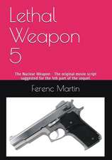 Lethal Weapon 5: The Nuclear Weapon - The Original Movie Script Suggested for the 5th Part of the Sequel.