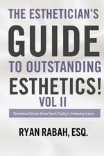 The Esthetician's Guide to Outstanding Esthetics!: Technical Know-How from Today's Industry Icons Volume II