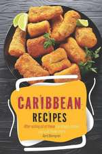 Caribbean Recipes: After Eating All of These Caribbean Dishes, You Will Make More