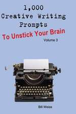 1,000 Creative Writing Prompts to Unstick Your Brain - Volume 3: 1,000 Creative Writing Prompts to End Writer