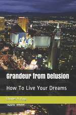 Grandeur from Delusion: Random Ramblings about Life