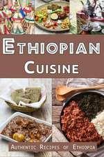 Ethiopian Cuisine: Authentic Recipes of Ethiopia