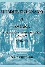 El Primer Dichonario de America I: Coleccion Universal de Dichos