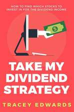 Take My Dividend Strategy: How To Find Which Stocks To Invest In For The Dividend Income