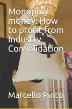 Monopoly Money: How to Profit from Industry Consolidation