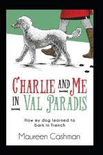 Charlie & Me in Val-Paradis: How My Dog Learned to Bark in French