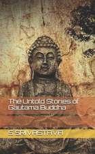 The Untold Stories of Gautama Buddha