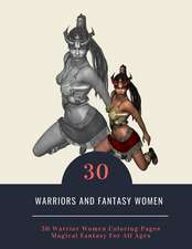Warriors and Fantasy Women: 30 a Grayscale Fantasy Coloring Book for Adults