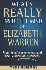 What's Really Inside the Mind of Elizabeth Warren: From Totally Anonymous and Really Unreliable Sources.