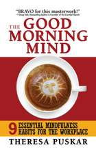 The Good Morning Mind: Seven Highly Effective Habits for the Workplace