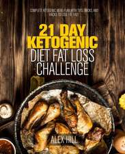 21 Day Ketogenic Diet Fat Loss Challenge: Complete Ketogenic Meal Plan with Tips, Tricks, and Hacks to Lose Fat Fast