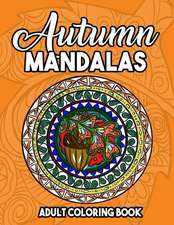 Autumn Mandalas Adult Coloring Book: Fall Scenes Coloring Book with Stress Relief Patterns for Adult Relaxation