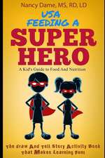 Usa, Feeding a Superhero: A Kid's Guide to Food and Nutrition