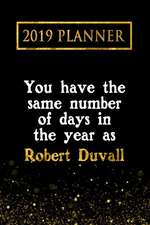 2019 Planner: You Have the Same Number of Days in the Year as Robert Duvall: Robert Duvall 2019 Planner