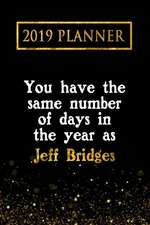 2019 Planner: You Have the Same Number of Days in the Year as Jeff Bridges: Jeff Bridges 2019 Planner